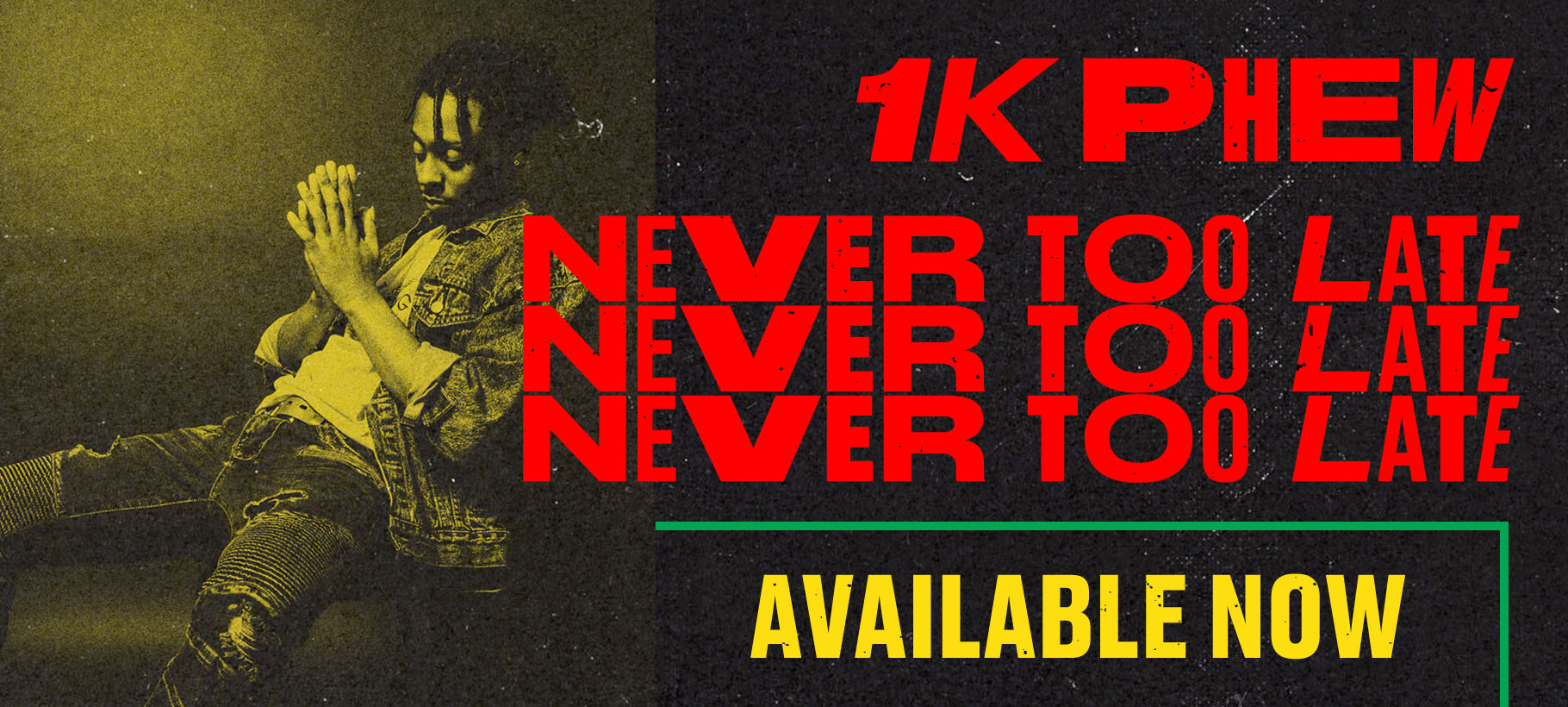 1K Phew x Never Too Late x Out Now